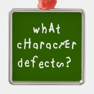 What Character Defects? Square Metal Christmas Ornament