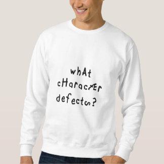 What Character Defects Sweatshirt