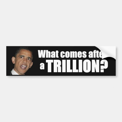 What comes after a Trillion? Bumper Stickers
