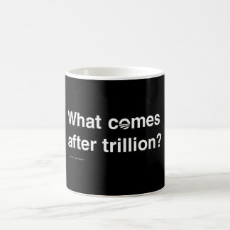 What Comes After Trillion? Coffee Mug