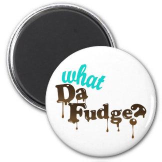 What Da Fudge!? 2 Inch Round Magnet