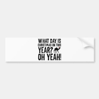 What Day Is Christmas On This Year? Oh Yeah! Humpd Bumper Sticker