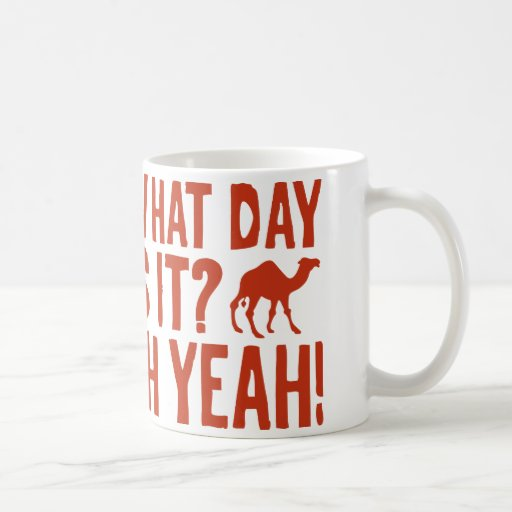 What Day Is It? Oh Yeah! Hump Day! Mug