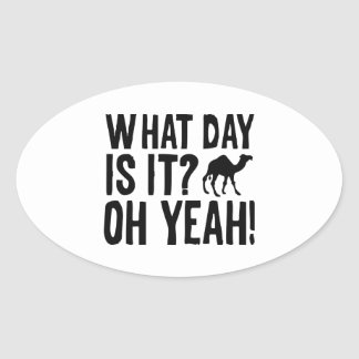 What Day Is It? Oh Yeah! Hump Day! Oval Sticker