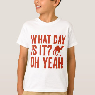 What Day Is It? Oh Yeah! Hump Day! T-Shirt