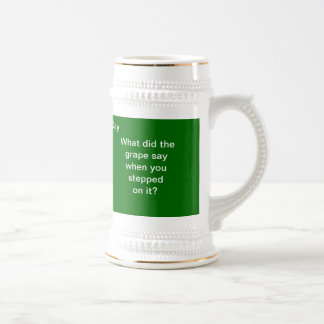 What did the Grape say Beer Stein Mug