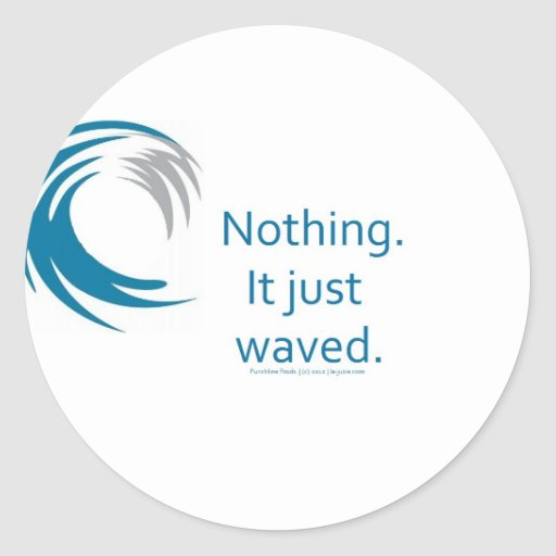 What did the Ocean say to the Boat? Classic Round Sticker
