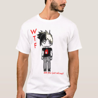 What did you call me? T-Shirt
