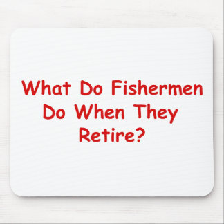 What Do Fishermen Do When They Retire? Mouse Pad