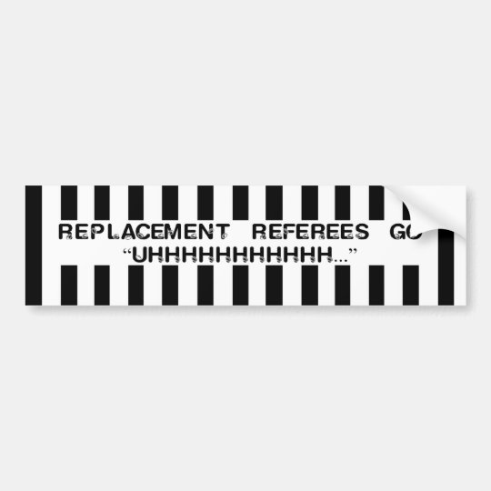 What Do Replacement Referees Say Bumper Stickers