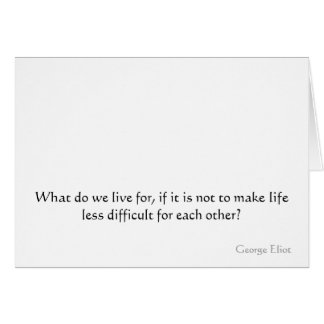 What do we live for, if it is not to make life ... card