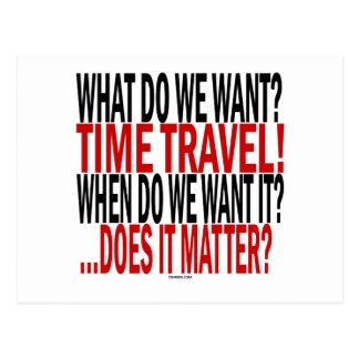 What Do We Want? Time travel! Postcard