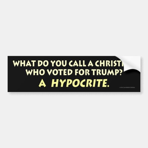 What Do You Call a Christian Who Voted for Trump Bumper Sticker