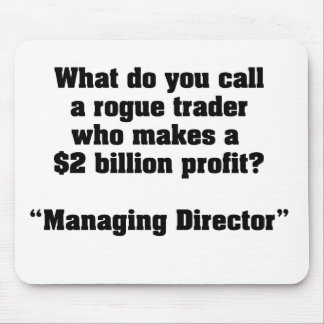 What do you call a Rogue Trader who makes $2B? Mouse Pad