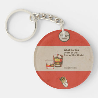 What Do You Drink at the End of the World Keychain