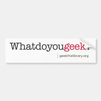 What do you geek? bumper sticker