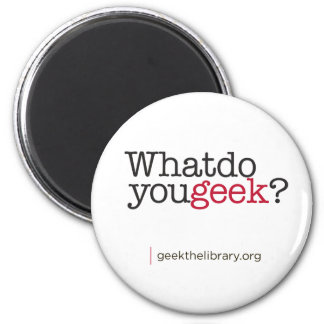 What do you geek? 2 inch round magnet