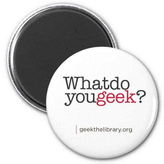 What do you geek? magnet
