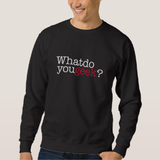 What do you geek? pullover sweatshirt