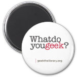 What do you geek? refrigerator magnet