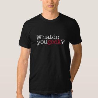 What do you geek? tee shirt