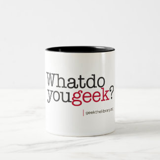 What do you geek? Two-Tone coffee mug