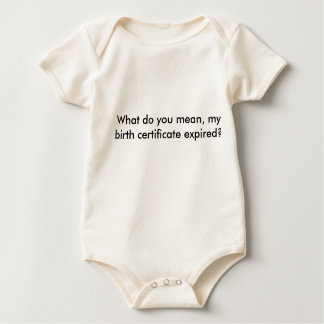 What do you mean, my birth certificate expired? baby bodysuit