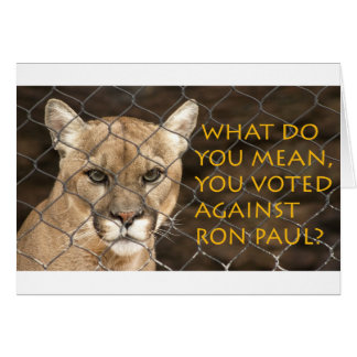What do you mean you voted against Ron Paul? Greeting Card