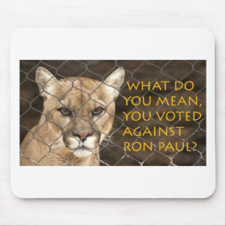 What do you mean you voted against Ron Paul? Mouse Pad