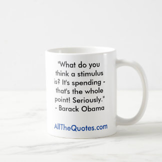 """""""What do you think a stimulus is? It's spending... Coffee Mug"""