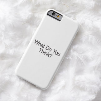 What Do You Think?.ai Barely There iPhone 6 Case