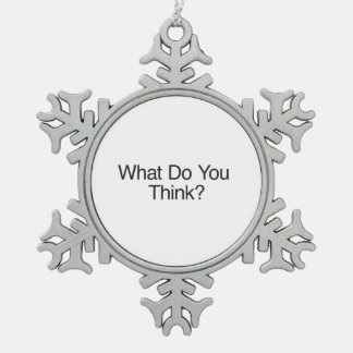 What Do You Think?.ai Snowflake Pewter Christmas Ornament