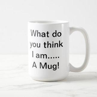 what do you think i am a mug