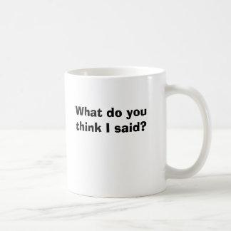 What do you think I said? Mugs