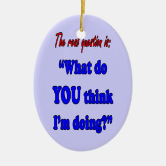 WHAT DO YOU THINK I'M DOING Double-Sided OVAL CERAMIC CHRISTMAS ORNAMENT