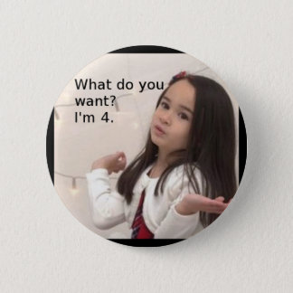 """""""What Do You Want? I'm 4."""" Customizable Kid Photo Button"""