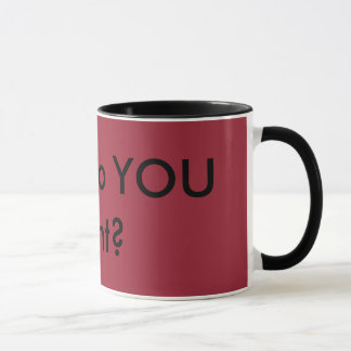 What do YOU want? Mug