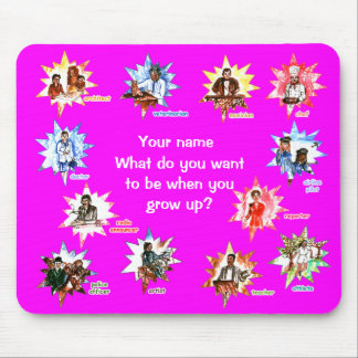 What do you want to be when you grow up? Mousepad