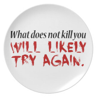 What does not kill you... melamine plate