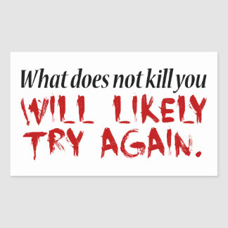 What does not kill you... rectangular sticker