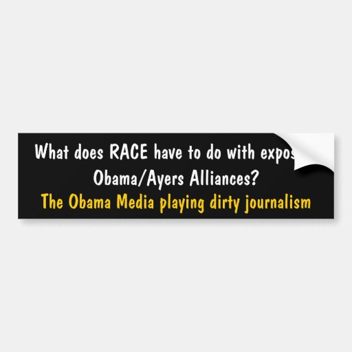 What does RACE have to do with exposing Obama/A... Bumper Sticker