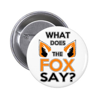 What Does The Fox Say ? Pinback Buttons