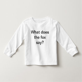 What does the fox say? Toddler Shirt