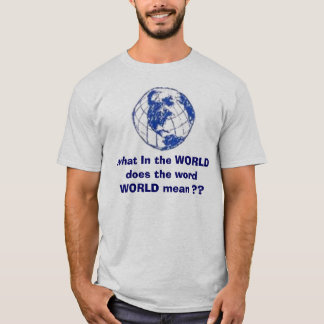 what does world mean? T-Shirt