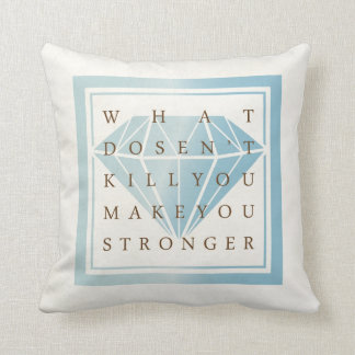 What Doesn t Kill You Make You Stronger Quotes Pillow