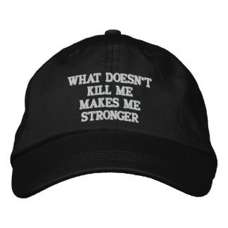 WHAT DOESN'T KILL ME MAKES ME STRONGER EMBROIDERED BASEBALL CAPS