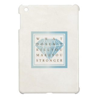 What Doesn't Kill You Make You Stronger Quotes Case For The iPad Mini