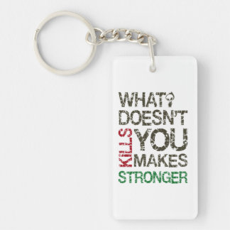 What doesn't kill you makes you stronger keychain