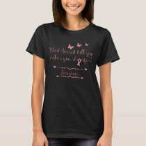 What Doesn't Kill You Makes You Stronger T-Shirt