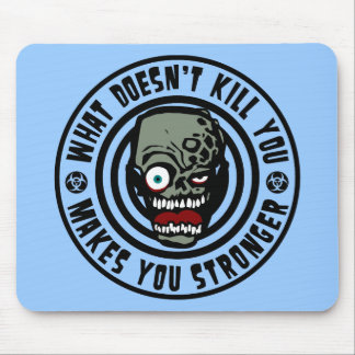 what doesn't kill you makes you stronger - zombie mouse pad